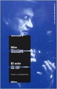 Acto de ver - Wim Wenders | Planeta de Libros