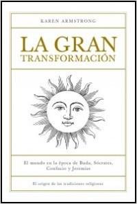 La gran transformación - Karen Armstrong | Planeta de Libros