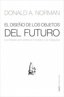 El diseño objetos del futuro - Donald A. Norman | Planeta de Libros