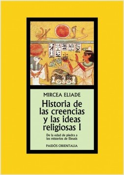 Historia de las creencias y las ideas religiosas I - Mircea Eliade | Planeta de Libros