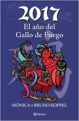 2017 El año del Gallo de Fuego - Mónica Koppel,Bruno Koppel | Planeta de Libros