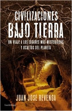 Civilizaciones bajo tierra - Juan José Revenga | Planeta de Libros