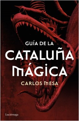 Guía de la Cataluña mágica - Carlos Mesa | Planeta de Libros