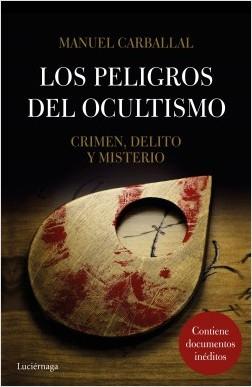 Los peligros del ocultismo - Manuel Carballal | Planeta de Libros