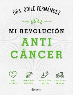 Mi revolución anticáncer - Odile Fernández | Planeta de Libros