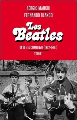 Los Beatles - Desde el comienzo (1962-1966). Tomo 1 - Sergio Marchi,Fernando Blanco | Planeta de Libros