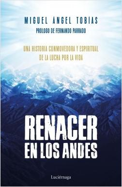 Renacer en los Andes - Miguel Ángel Tobías | Planeta de Libros