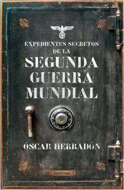 Expedientes secretos de la Segunda Guerra Mundial - Óscar Herradón Ameal   Planeta de Libros