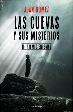 Las cuevas y sus misterios - Juan Gómez | Planeta de Libros