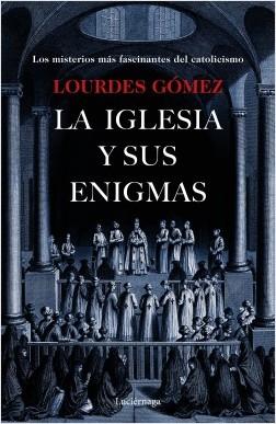 La iglesia y sus enigmas - Lourdes Gómez Martín | Planeta de Libros