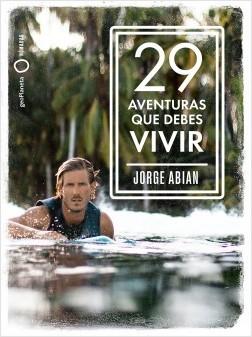 29 aventuras que debes vivir - Jorge Abian | Planeta de Libros