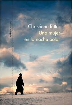 Una mujer en la noche polar - Christiane Ritter | Planeta de Libros