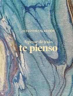 A pesar de todo, te pienso - Alejandra G. Remón | Planeta de Libros