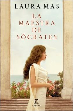 La maestra de Sócrates - Laura Mas | Planeta de Libros