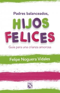 Padres balanceados, hijos felices - Felipe Noguera Vidales | Planeta de Libros