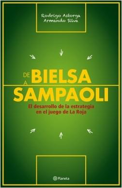 De Bielsa a Sampaoli - Rodrigo Astorga,Armando Silva | Planeta de Libros