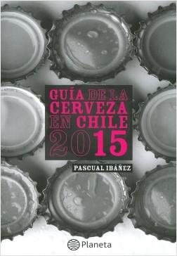 Guía de la cerveza en Chile 2015 - Pascual Ibañez | Planeta de Libros