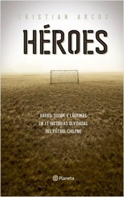 Héroes - Cristian Arcos   Planeta de Libros