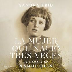 La mujer que nació tres veces - Sandra Frid | Planeta de Libros