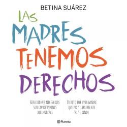 Las madres tenemos derechos - Beta Suárez | Planeta de Libros