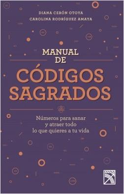 Manual de códigos sagrados - Diana Cerón Otoya,Carolina Rodríguez Amaya | Planeta de Libros