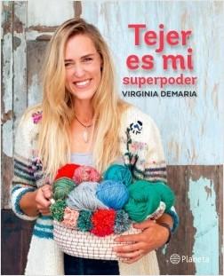 Tejer es mi superpoder - Virginia Demaría | Planeta de Libros