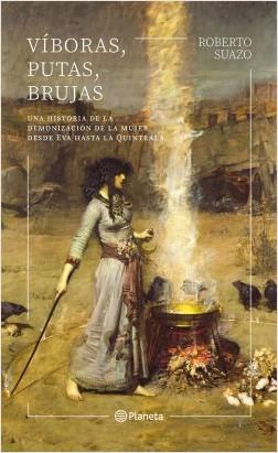 Víboras, putas, brujas - Roberto Suazo | Planeta de Libros