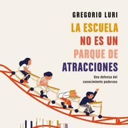 La escuela no es un parque de atracciones – Gregorio Luri | Descargar PDF