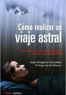 Cómo realizar un alucinación astral – José Gregorio González   Descargar PDF