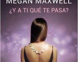 ¿Y a ti qué te pasa? – Megan Maxwell | Descargar PDF