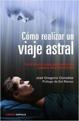 Cómo realizar un viaje astral - José Gregorio González | Planeta de Libros