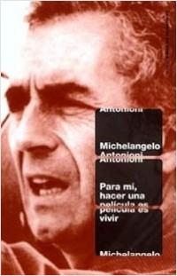 Para mi, hacer una película es vivir - Michelangelo Antonioni | Planeta de Libros