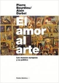 El Amor al arte - Pierre Bourdieu,Alain Darbel | Planeta de Libros