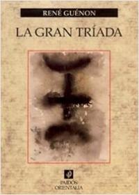 La Gran triada - René Guénon | Planeta de Libros