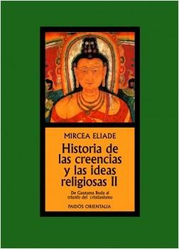 Historia de las creencias y las ideas religiosasII - Mircea Eliade | Planeta de Libros