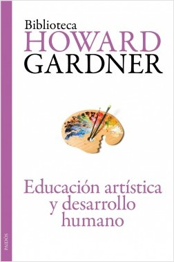 Educación artística y desarrollo humano - Howard Gardner | Planeta de Libros