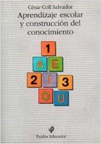 Aprendizaje escolar y contrucción del conocimiento - César Coll | Planeta de Libros