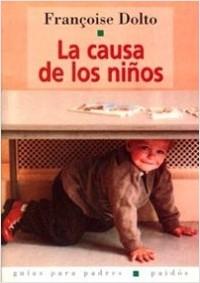 La Causa de los niños - Françoise Dolto | Planeta de Libros