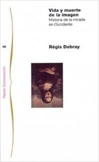 Vida y muerte de la imagen - Régis Debray | Planeta de Libros