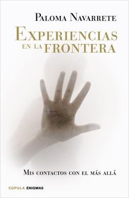 Experiencias en la frontera - Paloma Navarrete | Planeta de Libros