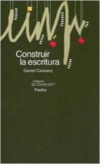 Construir la escritura - Daniel Cassany | Planeta de Libros