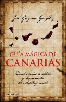 Guía mágica de Canarias - José Gregorio González | Planeta de Libros