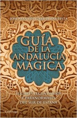Guía de la Andalucía mágica - José Manuel García Bautista   Planeta de Libros