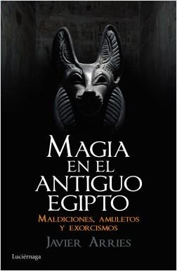 Magia en el Antiguo Egipto - Javier Arries | Planeta de Libros