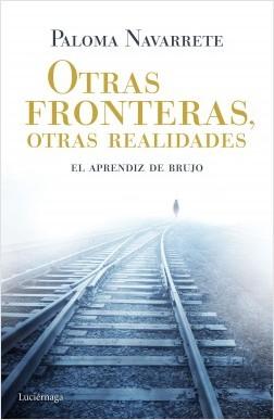 Otras fronteras, otras realidades - Paloma Navarrete | Planeta de Libros