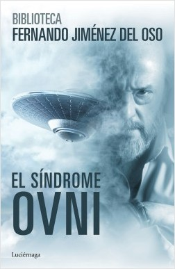 El síndrome ovni - Fernando Jiménez del Oso | Planeta de Libros
