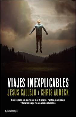 Viajes inexplicables - Chris Aubeck,Jesús Callejo | Planeta de Libros
