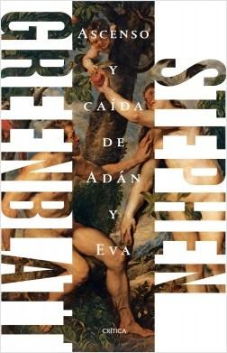 Ascenso y caída de Adán y Eva - Stephen Greenblatt | Planeta de Libros
