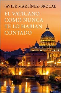 El Vaticano como nunca te lo habían contado - Javier Martínez-Brocal | Planeta de Libros