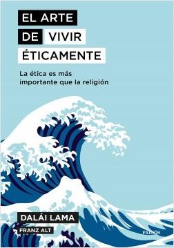 El arte de vivir éticamente - Dalai Lama,Franz Alt | Planeta de Libros